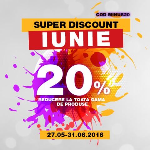 Super Discount  in luna Iunie - 20% la toata gama de produse